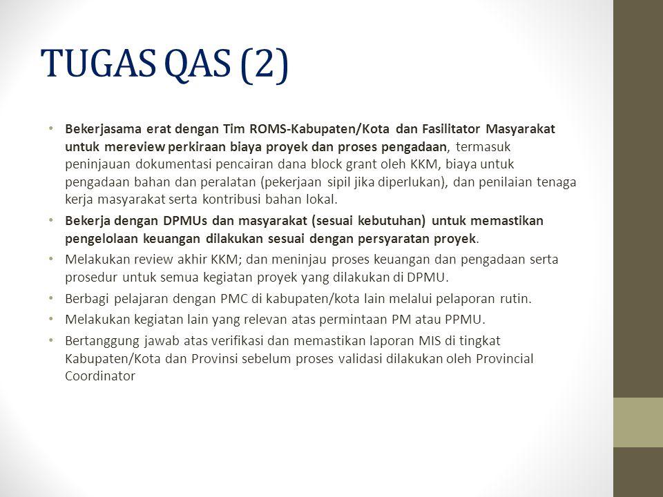 TUGAS QAS (2) Bekerjasama erat dengan Tim ROMS-Kabupaten/Kota dan Fasilitator Masyarakat untuk mereview perkiraan biaya proyek dan proses pengadaan, t