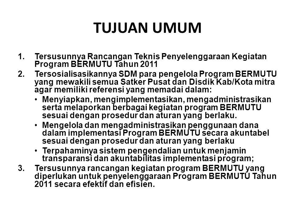TUJUAN UMUM 1.Tersusunnya Rancangan Teknis Penyelenggaraan Kegiatan Program BERMUTU Tahun 2011 2.Tersosialisasikannya SDM para pengelola Program BERMU