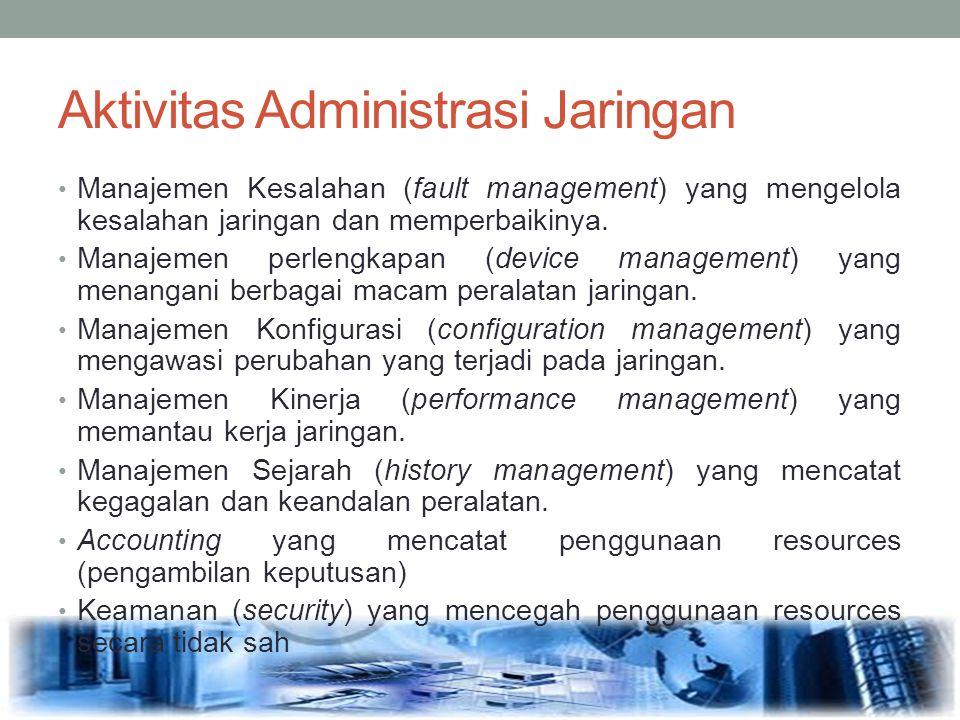 Aktivitas Administrasi Jaringan Manajemen Kesalahan (fault management) yang mengelola kesalahan jaringan dan memperbaikinya. Manajemen perlengkapan (d