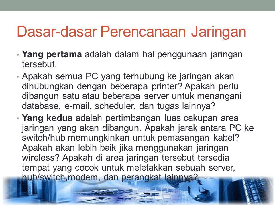 Dasar-dasar Perencanaan Jaringan Yang pertama adalah dalam hal penggunaan jaringan tersebut. Apakah semua PC yang terhubung ke jaringan akan dihubungk