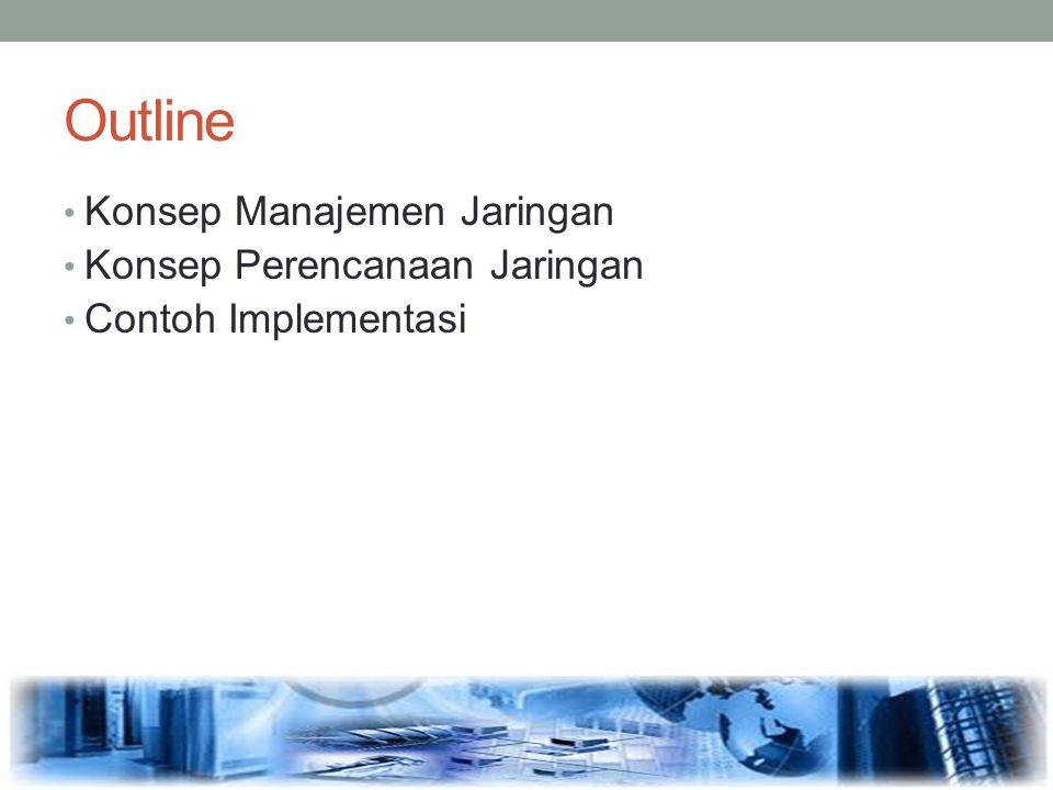 Outline Konsep Manajemen Jaringan Konsep Perencanaan Jaringan Contoh Implementasi