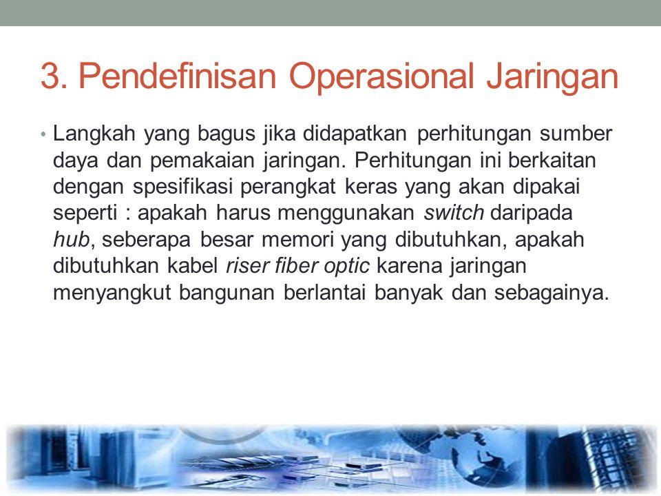 3. Pendefinisan Operasional Jaringan Langkah yang bagus jika didapatkan perhitungan sumber daya dan pemakaian jaringan. Perhitungan ini berkaitan deng