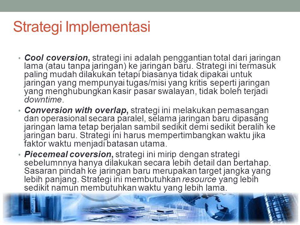 Strategi Implementasi Cool coversion, strategi ini adalah penggantian total dari jaringan lama (atau tanpa jaringan) ke jaringan baru. Strategi ini te