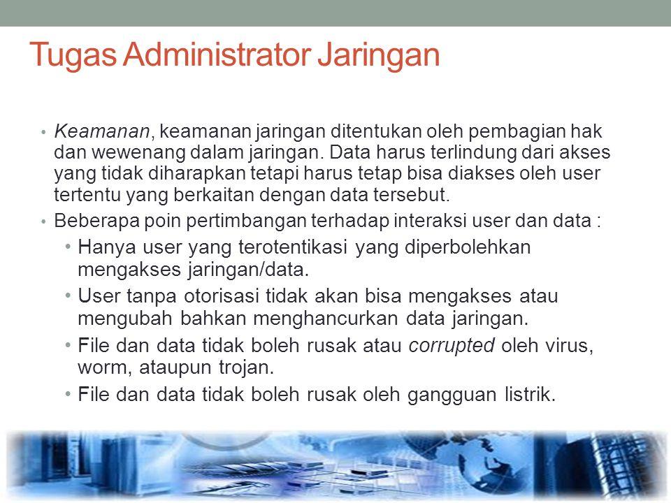 Tugas Administrator Jaringan Keamanan, keamanan jaringan ditentukan oleh pembagian hak dan wewenang dalam jaringan. Data harus terlindung dari akses y
