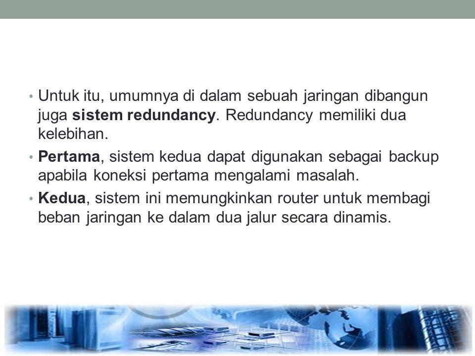 Untuk itu, umumnya di dalam sebuah jaringan dibangun juga sistem redundancy. Redundancy memiliki dua kelebihan. Pertama, sistem kedua dapat digunakan
