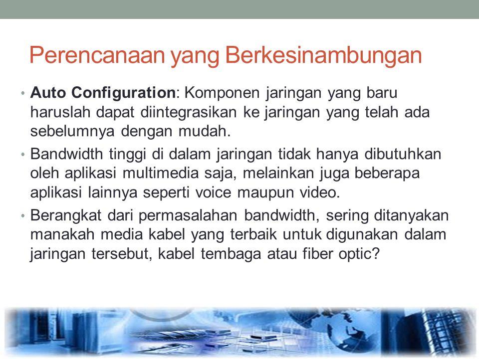 Perencanaan yang Berkesinambungan Auto Configuration: Komponen jaringan yang baru haruslah dapat diintegrasikan ke jaringan yang telah ada sebelumnya