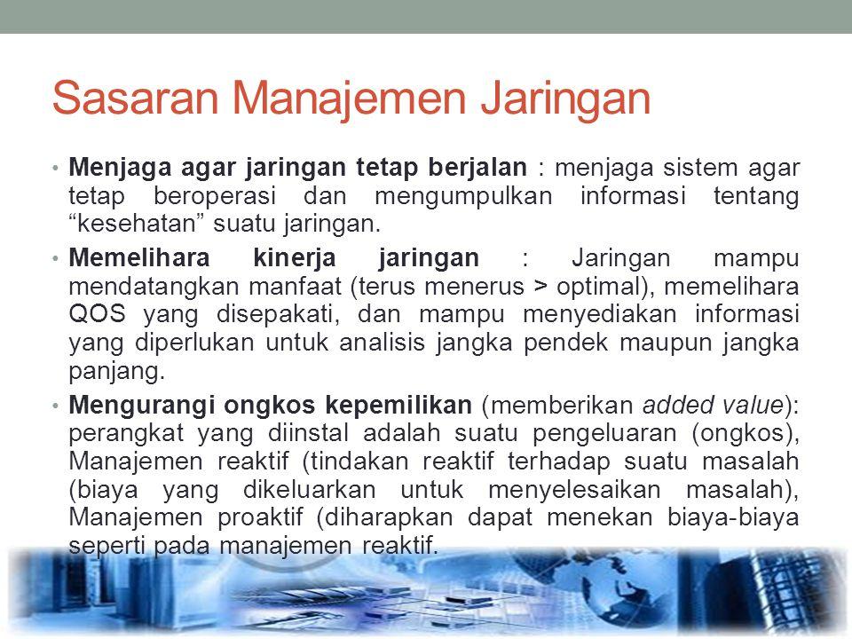 """Sasaran Manajemen Jaringan Menjaga agar jaringan tetap berjalan : menjaga sistem agar tetap beroperasi dan mengumpulkan informasi tentang """"kesehatan"""""""