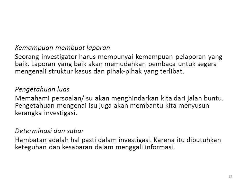 Kemampuan membuat laporan Seorang investigator harus mempunyai kemampuan pelaporan yang baik. Laporan yang baik akan memudahkan pembaca untuk segera m