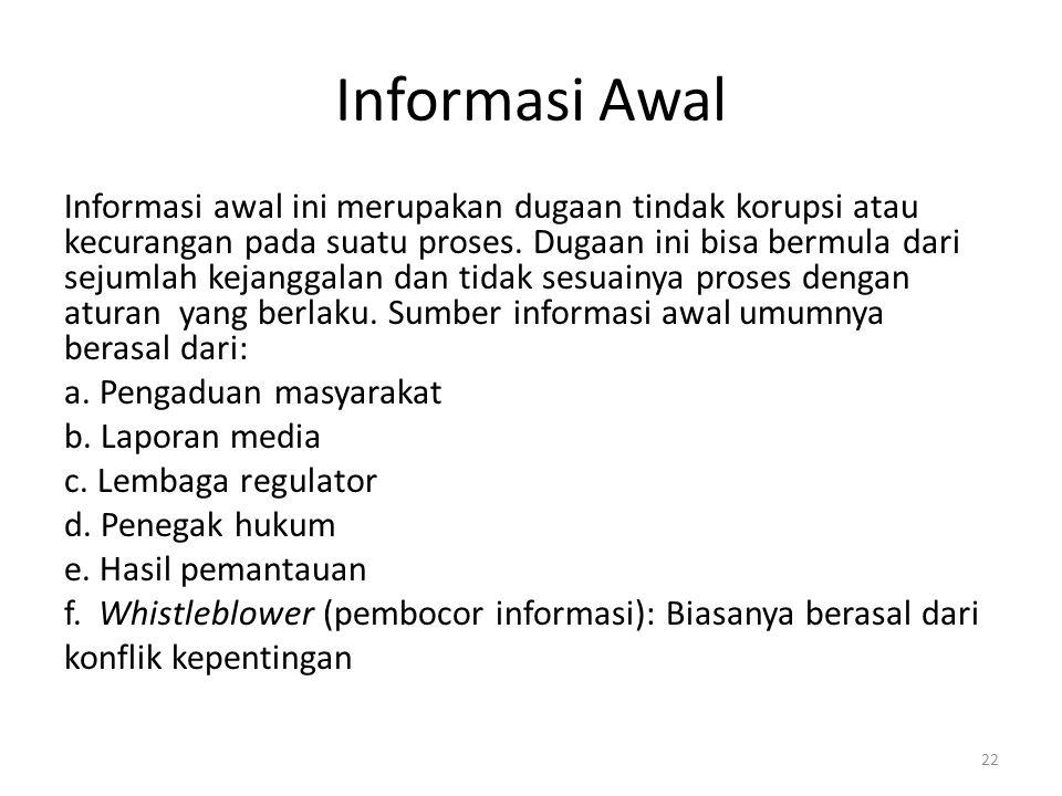 Informasi Awal Informasi awal ini merupakan dugaan tindak korupsi atau kecurangan pada suatu proses. Dugaan ini bisa bermula dari sejumlah kejanggalan