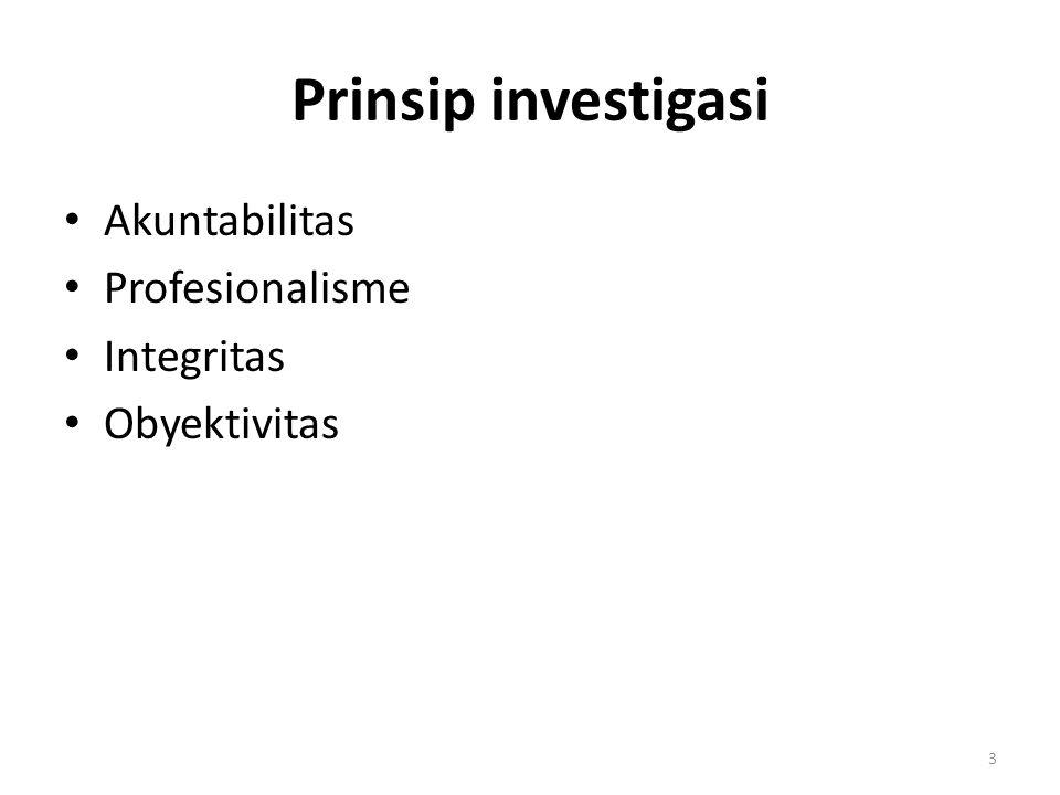 Prinsip investigasi Akuntabilitas Profesionalisme Integritas Obyektivitas 3