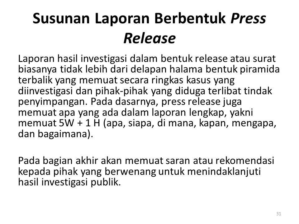 Susunan Laporan Berbentuk Press Release Laporan hasil investigasi dalam bentuk release atau surat biasanya tidak lebih dari delapan halama bentuk pira