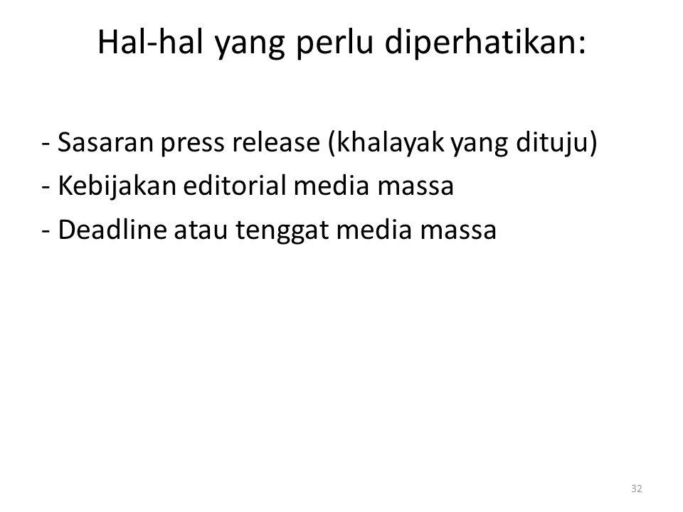 Hal-hal yang perlu diperhatikan: - Sasaran press release (khalayak yang dituju) - Kebijakan editorial media massa - Deadline atau tenggat media massa