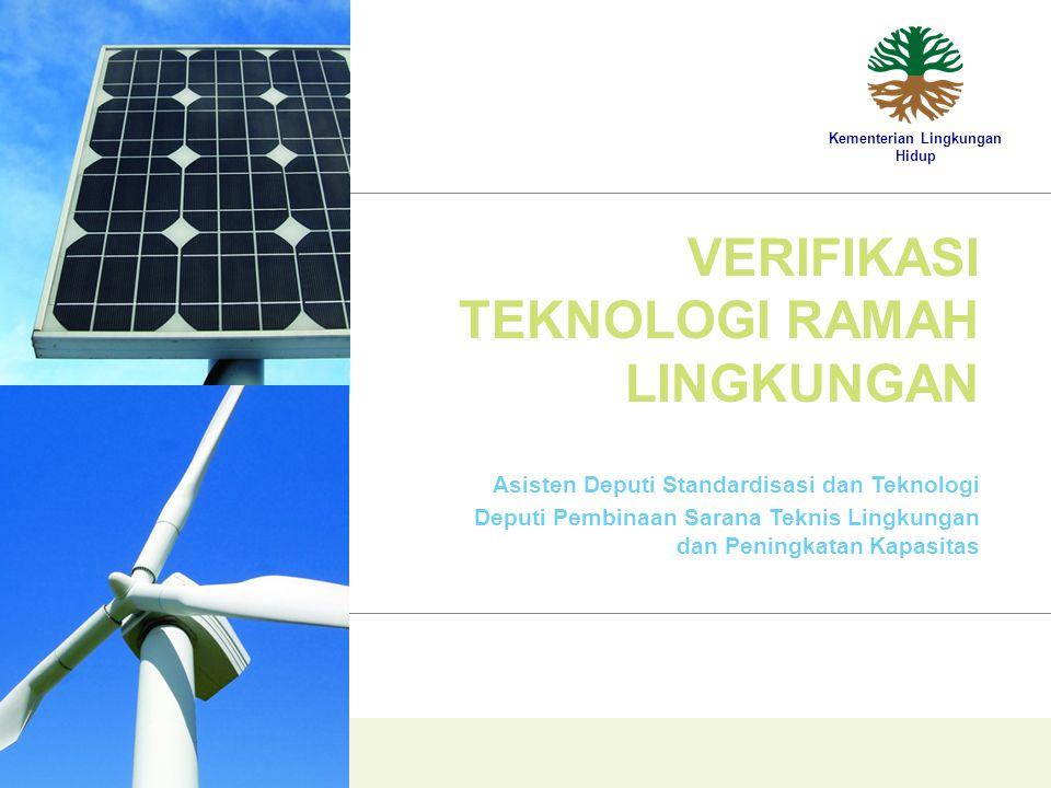 VERIFIKASI TEKNOLOGI RAMAH LINGKUNGAN Asisten Deputi Standardisasi dan Teknologi Deputi Pembinaan Sarana Teknis Lingkungan dan Peningkatan Kapasitas Kementerian Lingkungan Hidup