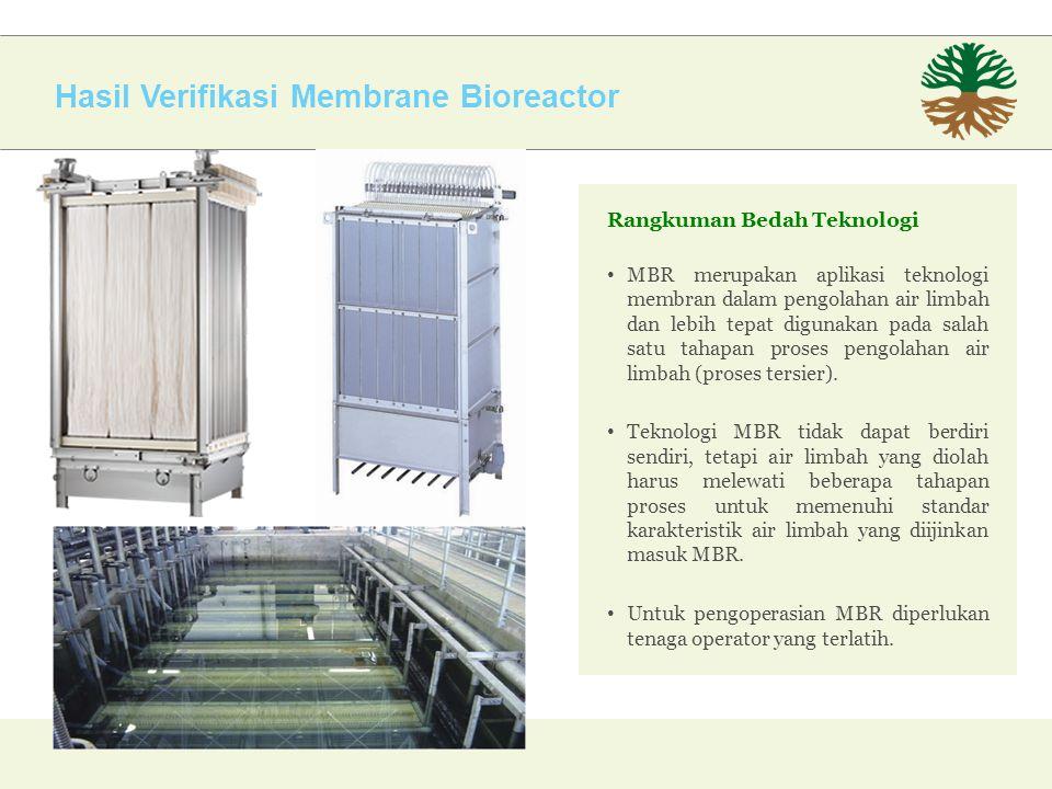 Hasil Verifikasi Membrane Bioreactor Rangkuman Bedah Teknologi MBR merupakan aplikasi teknologi membran dalam pengolahan air limbah dan lebih tepat digunakan pada salah satu tahapan proses pengolahan air limbah (proses tersier).