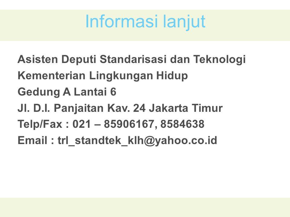 Informasi lanjut Asisten Deputi Standarisasi dan Teknologi Kementerian Lingkungan Hidup Gedung A Lantai 6 Jl.