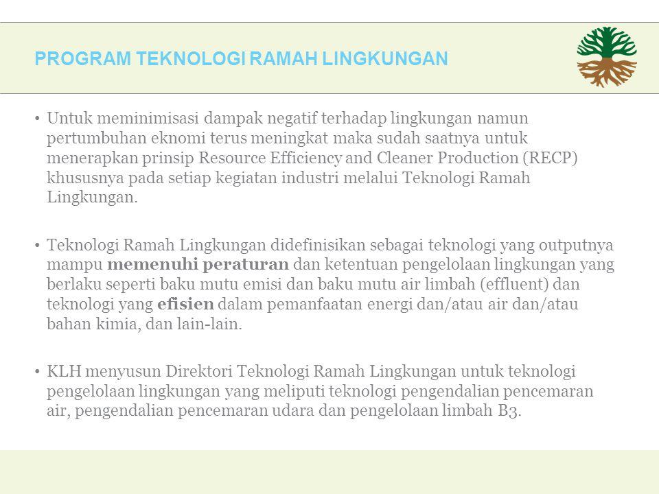 PROGRAM TEKNOLOGI RAMAH LINGKUNGAN Untuk meminimisasi dampak negatif terhadap lingkungan namun pertumbuhan eknomi terus meningkat maka sudah saatnya untuk menerapkan prinsip Resource Efficiency and Cleaner Production (RECP) khususnya pada setiap kegiatan industri melalui Teknologi Ramah Lingkungan.
