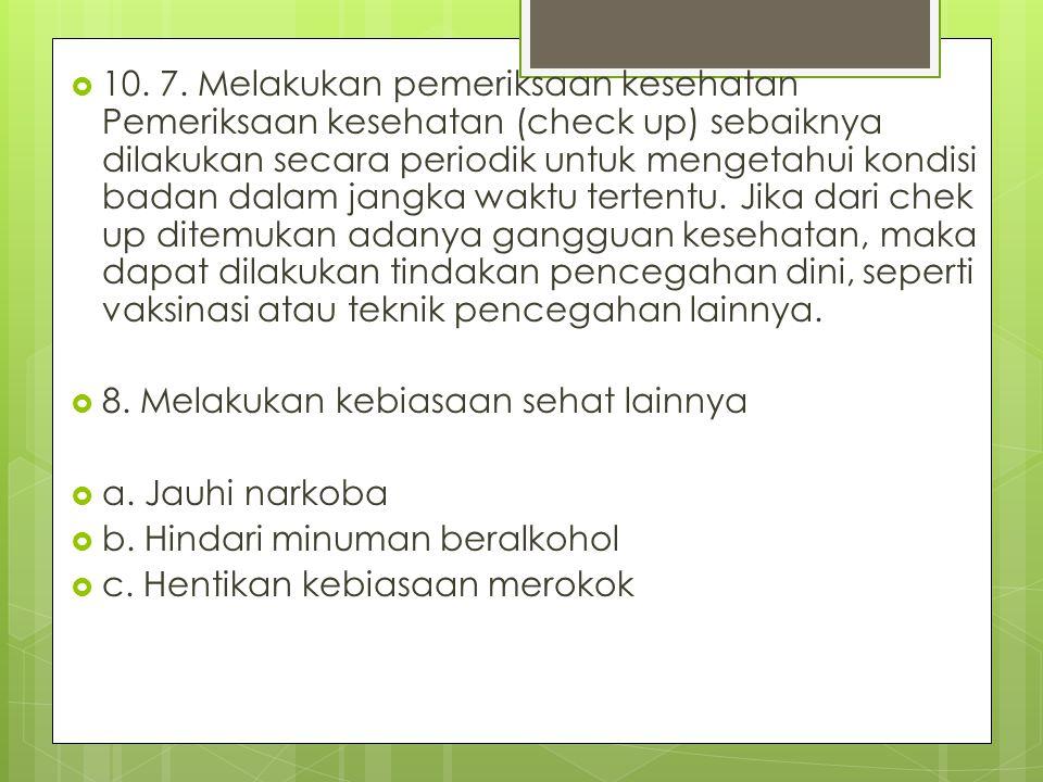  10. 7. Melakukan pemeriksaan kesehatan Pemeriksaan kesehatan (check up) sebaiknya dilakukan secara periodik untuk mengetahui kondisi badan dalam jan