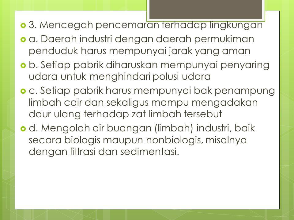  3. Mencegah pencemaran terhadap lingkungan  a. Daerah industri dengan daerah permukiman penduduk harus mempunyai jarak yang aman  b. Setiap pabrik