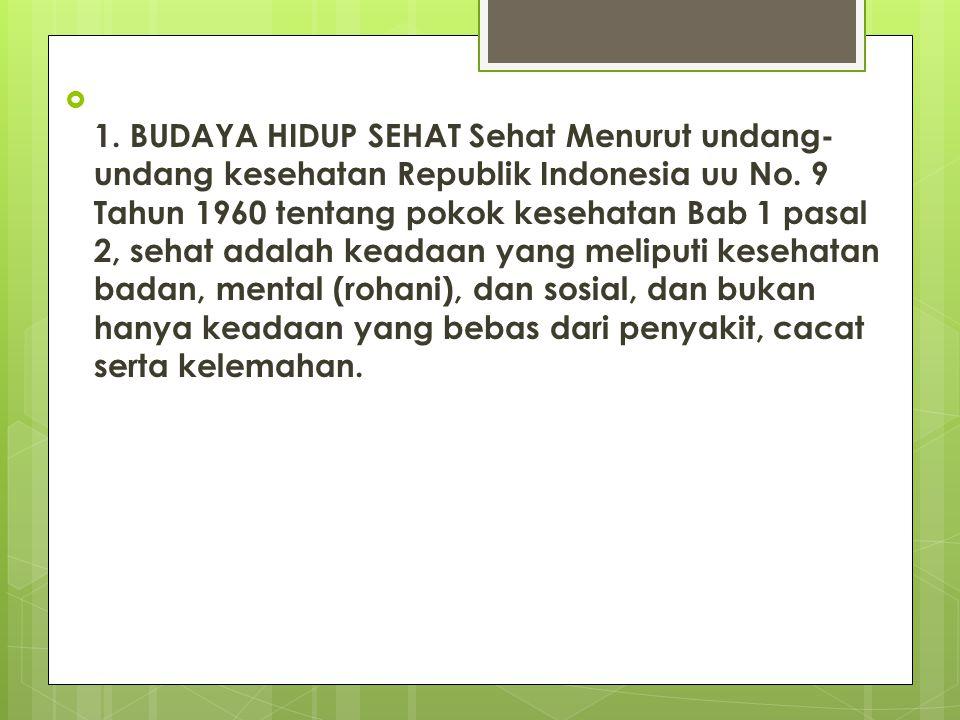  1. BUDAYA HIDUP SEHAT Sehat Menurut undang- undang kesehatan Republik Indonesia uu No. 9 Tahun 1960 tentang pokok kesehatan Bab 1 pasal 2, sehat ada