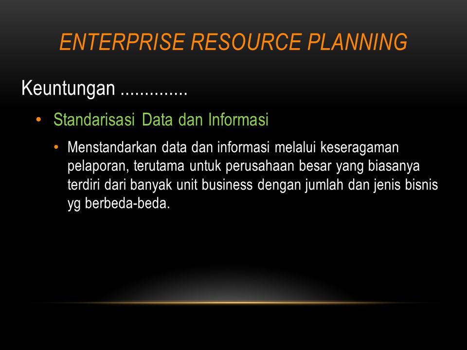 ENTERPRISE RESOURCE PLANNING Keuntungan..............