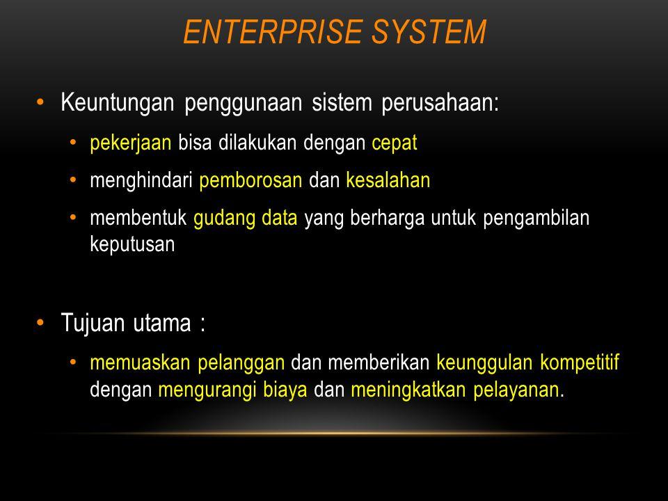 ENTERPRISE RESOURCE PLANNING Sistem ERP secara modular biasanya menangani proses manufaktur, logistik, distribusi, persediaan ( inventory ), shipping, invoice, dan akuntansi perusahaan.