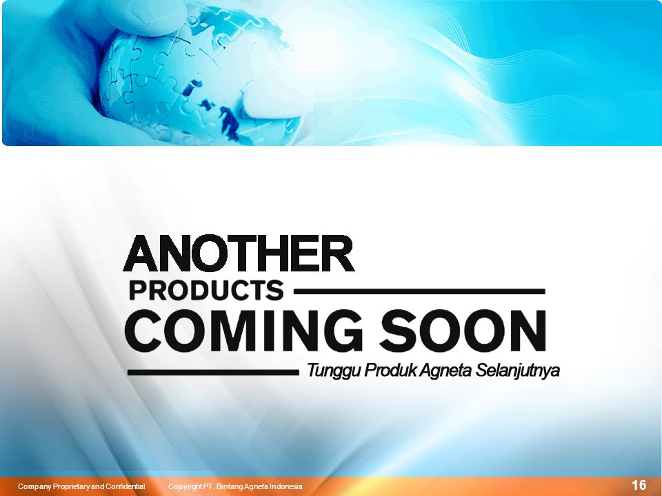 16 Company Proprietary and Confidential Copyright PT. Bintang Agneta Indonesia