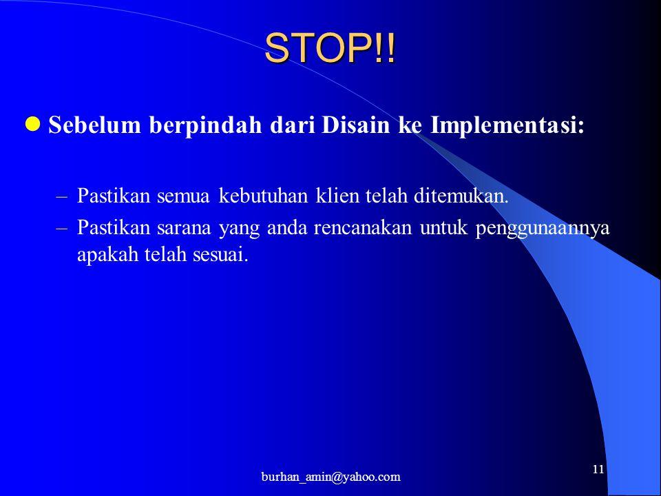 11 STOP!! Sebelum berpindah dari Disain ke Implementasi: –Pastikan semua kebutuhan klien telah ditemukan. –Pastikan sarana yang anda rencanakan untuk