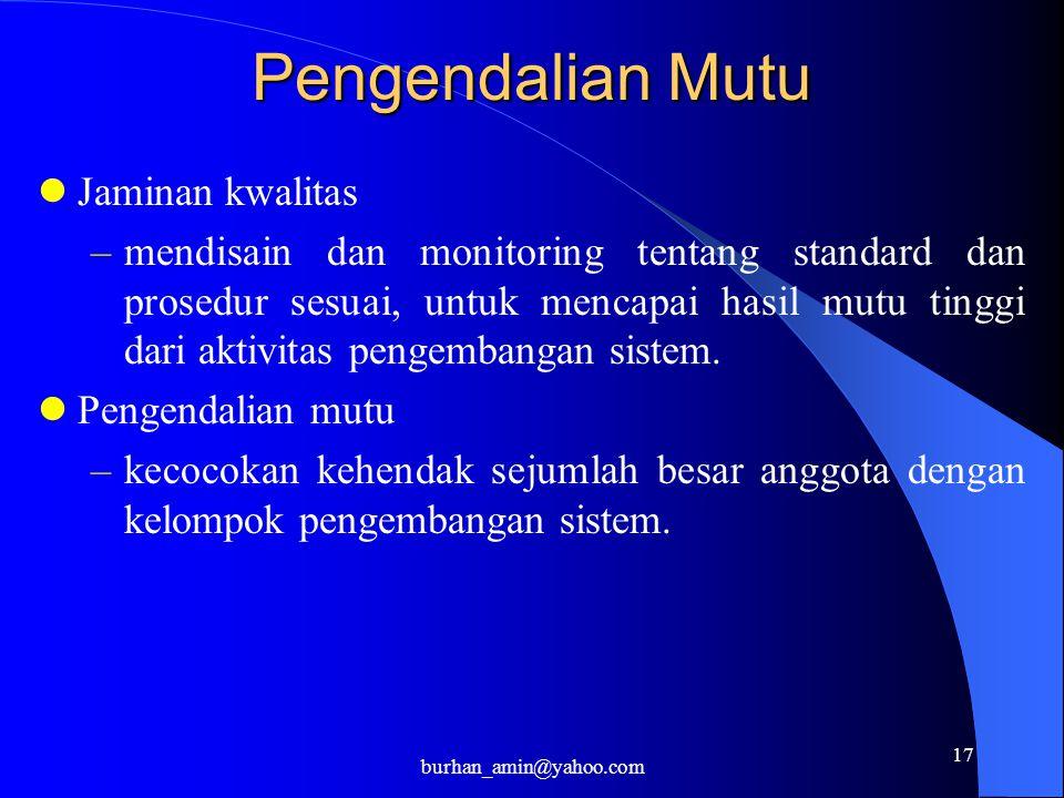 17 Pengendalian Mutu Jaminan kwalitas –mendisain dan monitoring tentang standard dan prosedur sesuai, untuk mencapai hasil mutu tinggi dari aktivitas pengembangan sistem.
