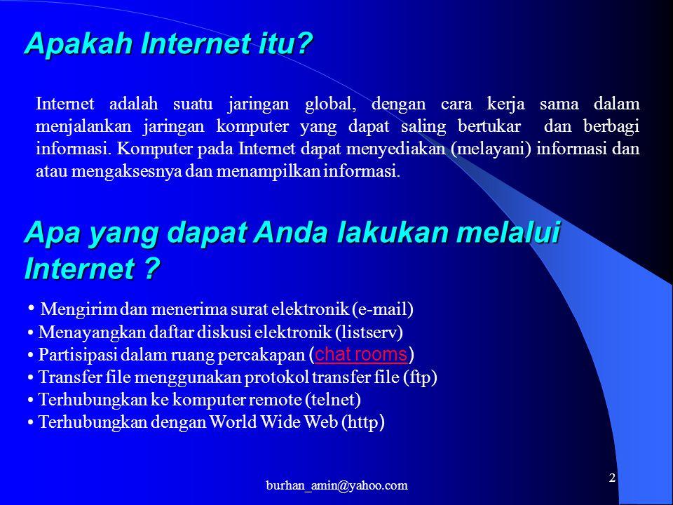 2 Apakah Internet itu? Internet adalah suatu jaringan global, dengan cara kerja sama dalam menjalankan jaringan komputer yang dapat saling bertukar da