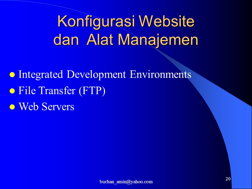 20 Konfigurasi Website dan Alat Manajemen Integrated Development Environments File Transfer (FTP) Web Servers burhan_amin@yahoo.com