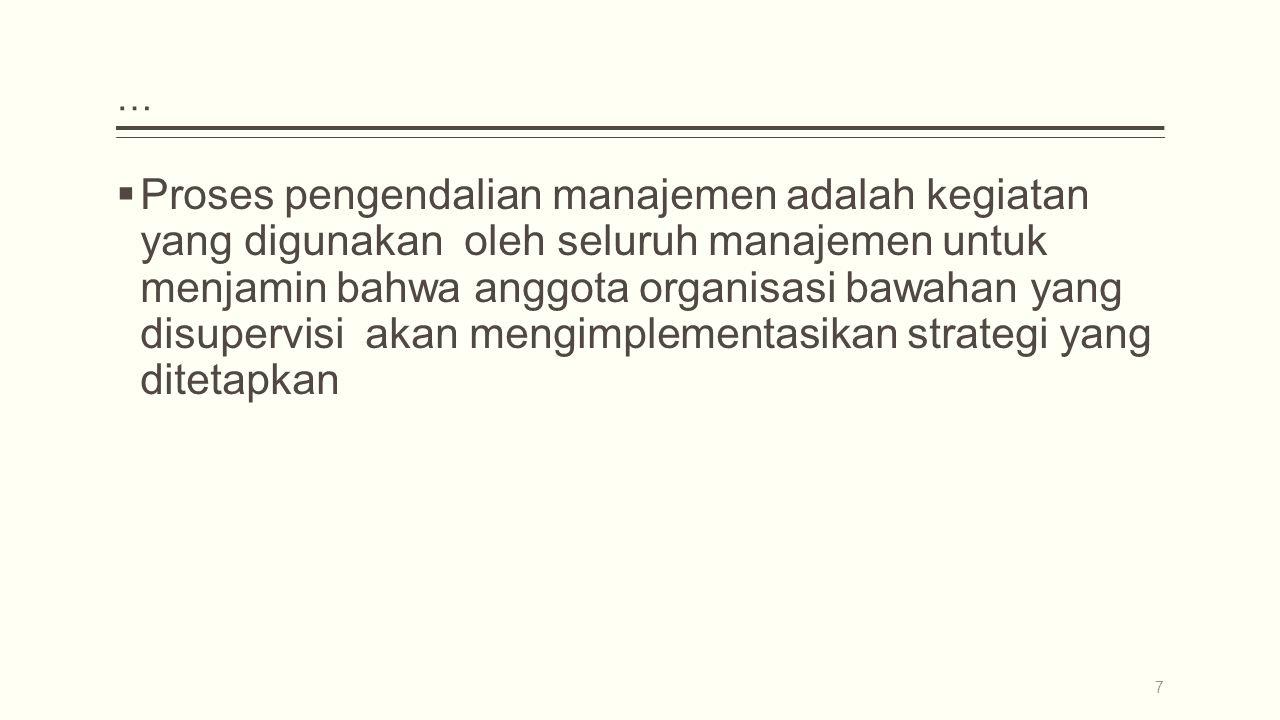 7 …  Proses pengendalian manajemen adalah kegiatan yang digunakan oleh seluruh manajemen untuk menjamin bahwa anggota organisasi bawahan yang disupervisi akan mengimplementasikan strategi yang ditetapkan