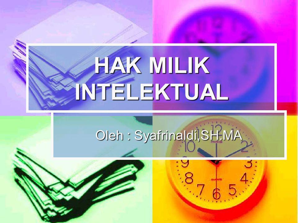 HAK MILIK INTELEKTUAL Oleh : Syafrinaldi,SH.MA