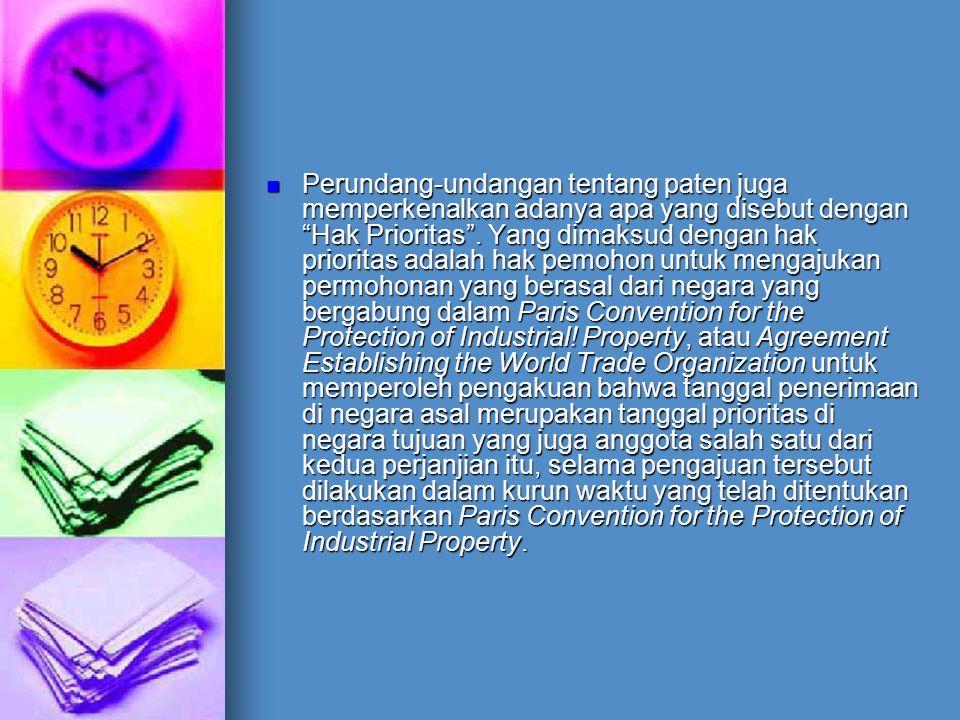 """Perundang-undangan tentang paten juga memperkenalkan adanya apa yang disebut dengan """"Hak Prioritas"""". Yang dimaksud dengan hak prioritas adalah hak pem"""