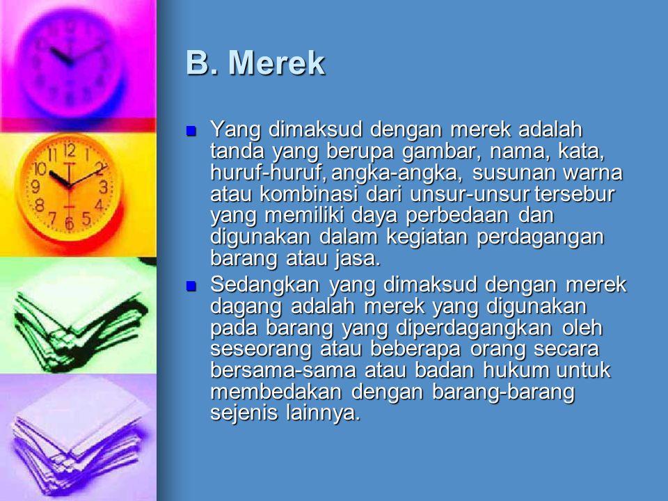 B. Merek Yang dimaksud dengan merek adalah tanda yang berupa gambar, nama, kata, huruf-huruf, angka-angka, susunan warna atau kombinasi dari unsur-uns