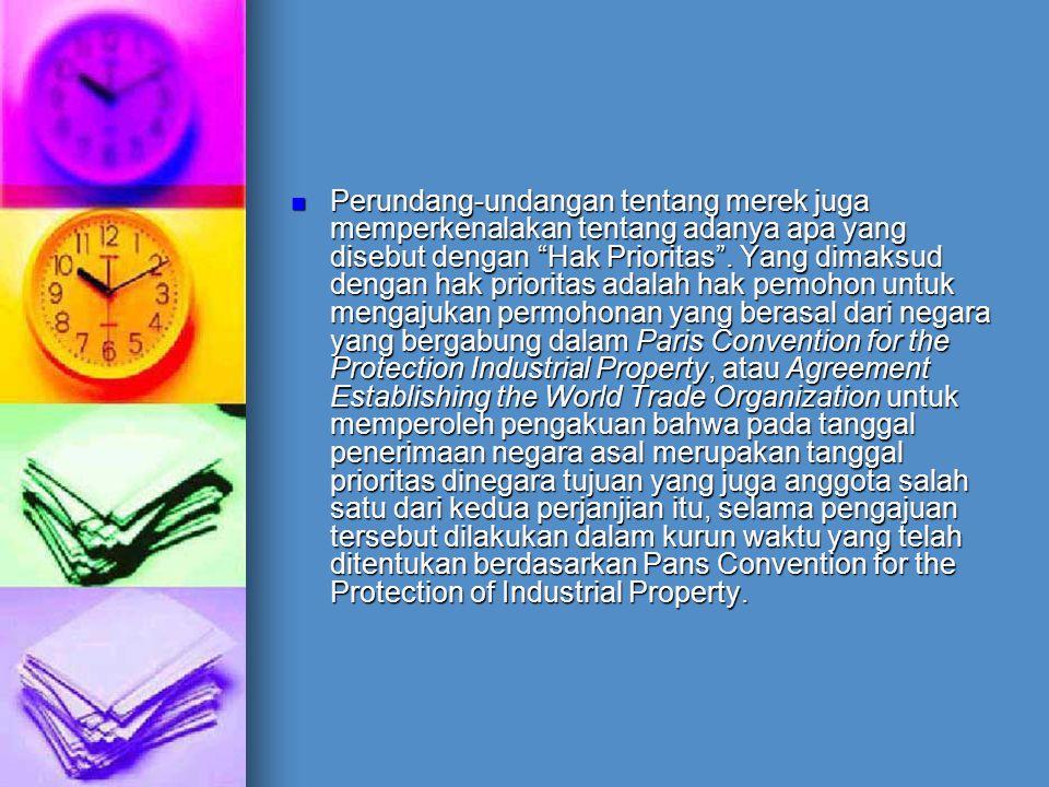 "Perundang-undangan tentang merek juga memperkenalakan tentang adanya apa yang disebut dengan ""Hak Prioritas"". Yang dimaksud dengan hak prioritas adala"