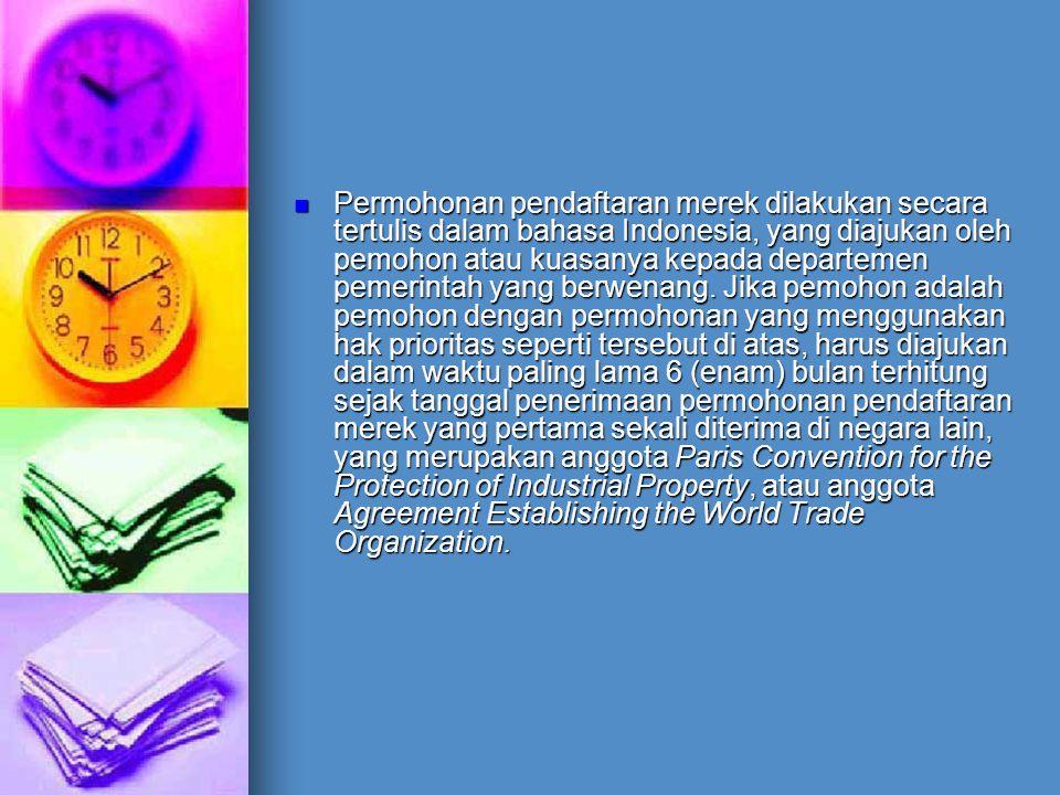 Permohonan pendaftaran merek dilakukan secara tertulis dalam bahasa Indonesia, yang diajukan oleh pemohon atau kuasanya kepada departemen pemerintah y