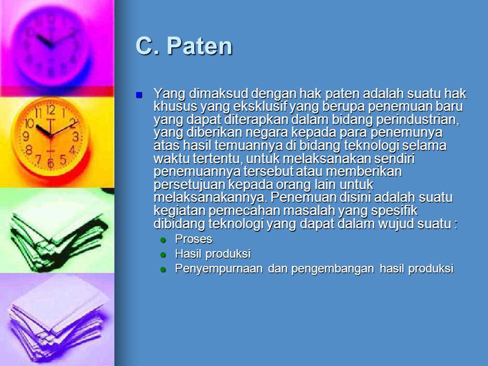 C. Paten Yang dimaksud dengan hak paten adalah suatu hak khusus yang eksklusif yang berupa penemuan baru yang dapat diterapkan dalam bidang perindustr