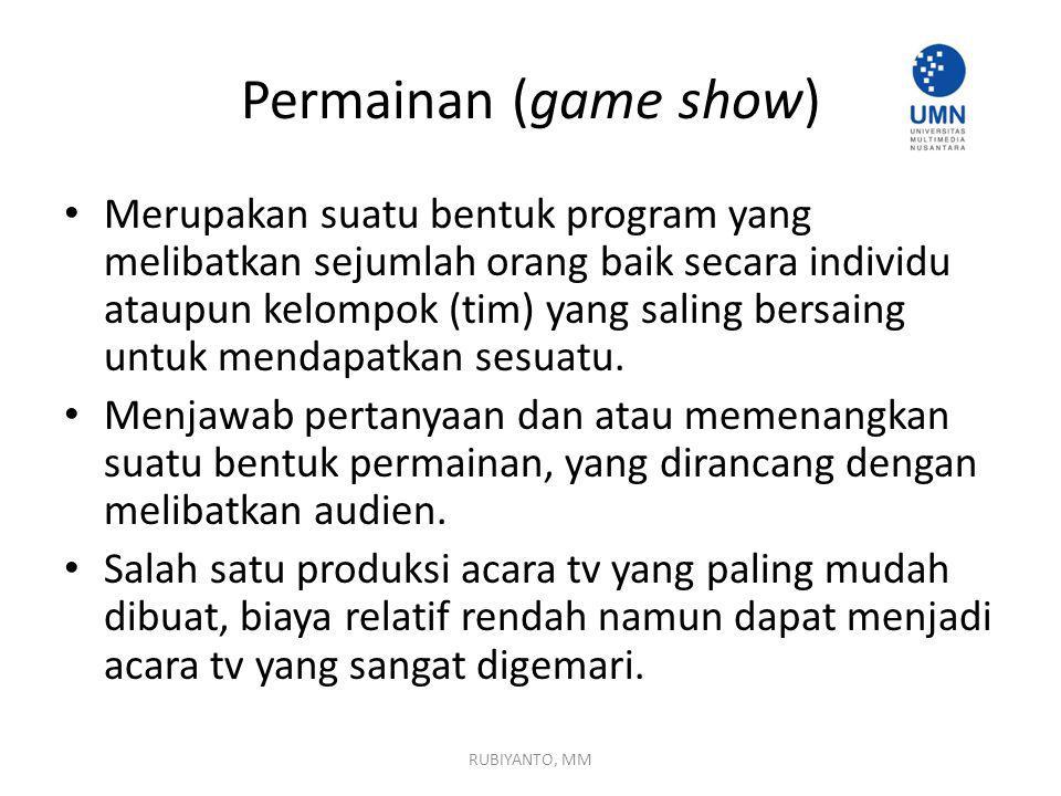 Permainan (game show) Merupakan suatu bentuk program yang melibatkan sejumlah orang baik secara individu ataupun kelompok (tim) yang saling bersaing untuk mendapatkan sesuatu.