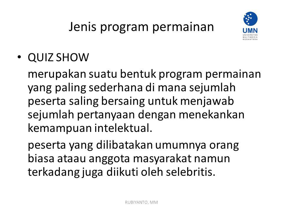 Jenis program permainan QUIZ SHOW merupakan suatu bentuk program permainan yang paling sederhana di mana sejumlah peserta saling bersaing untuk menjawab sejumlah pertanyaan dengan menekankan kemampuan intelektual.
