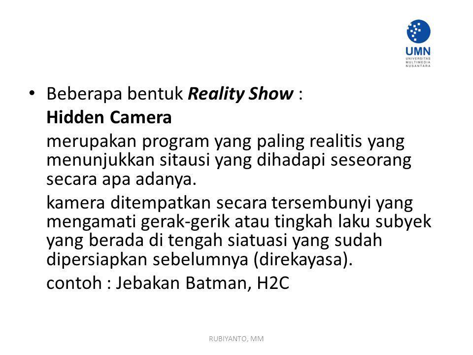 Beberapa bentuk Reality Show : Hidden Camera merupakan program yang paling realitis yang menunjukkan sitausi yang dihadapi seseorang secara apa adanya.