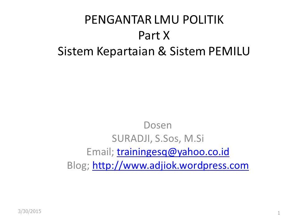 PENGANTAR LMU POLITIK Part X Sistem Kepartaian & Sistem PEMILU Dosen SURADJI, S.Sos, M.Si Email; trainingesq@yahoo.co.idtrainingesq@yahoo.co.id Blog; http://www.adjiok.wordpress.comhttp://www.adjiok.wordpress.com 3/30/2015 1
