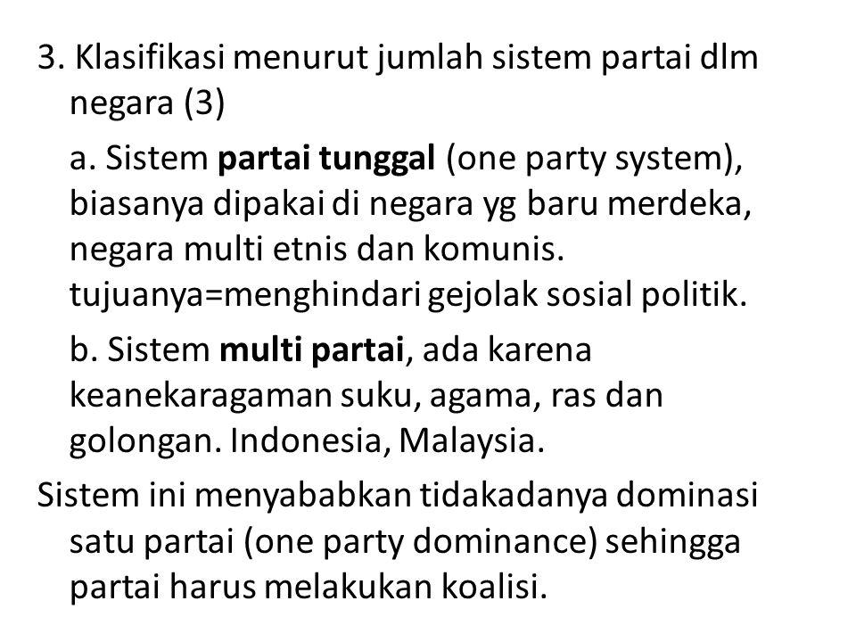 3. Klasifikasi menurut jumlah sistem partai dlm negara (3) a. Sistem partai tunggal (one party system), biasanya dipakai di negara yg baru merdeka, ne