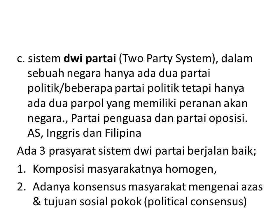 c. sistem dwi partai (Two Party System), dalam sebuah negara hanya ada dua partai politik/beberapa partai politik tetapi hanya ada dua parpol yang mem