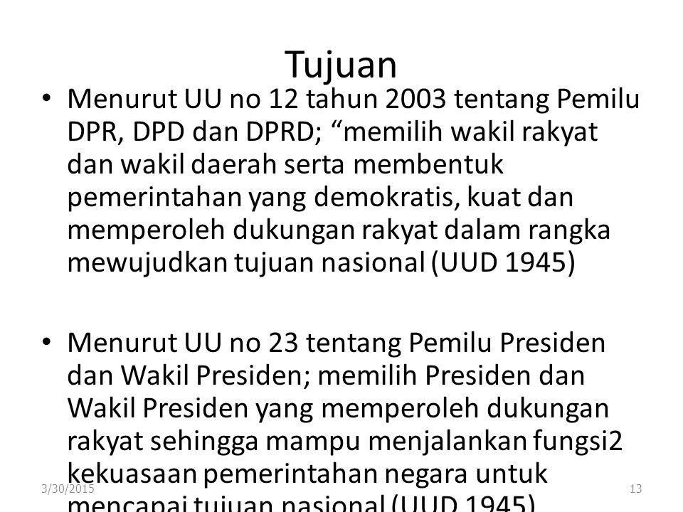 "Tujuan Menurut UU no 12 tahun 2003 tentang Pemilu DPR, DPD dan DPRD; ""memilih wakil rakyat dan wakil daerah serta membentuk pemerintahan yang demokrat"