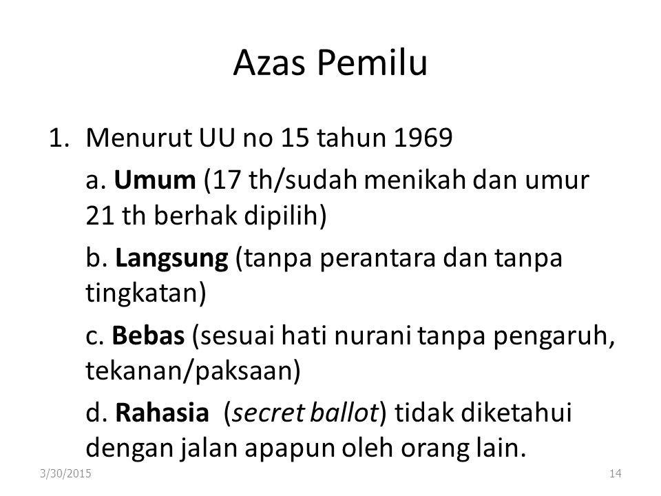 Azas Pemilu 1.Menurut UU no 15 tahun 1969 a. Umum (17 th/sudah menikah dan umur 21 th berhak dipilih) b. Langsung (tanpa perantara dan tanpa tingkatan