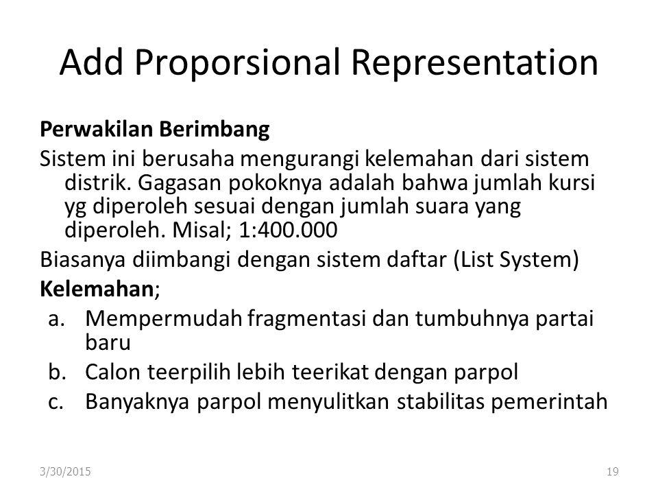 Add Proporsional Representation Perwakilan Berimbang Sistem ini berusaha mengurangi kelemahan dari sistem distrik. Gagasan pokoknya adalah bahwa jumla