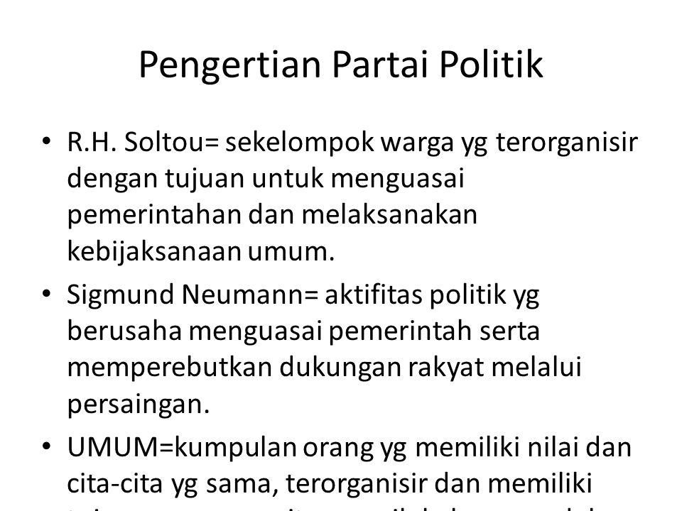Pengertian Partai Politik R.H. Soltou= sekelompok warga yg terorganisir dengan tujuan untuk menguasai pemerintahan dan melaksanakan kebijaksanaan umum