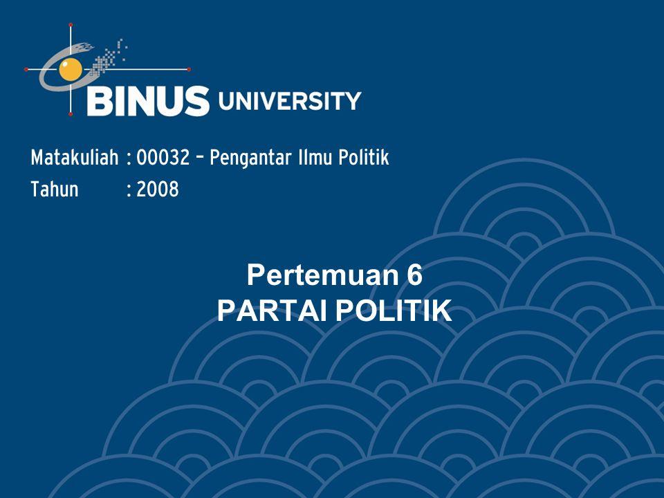 Pertemuan 6 PARTAI POLITIK Matakuliah: O0032 – Pengantar Ilmu Politik Tahun: 2008