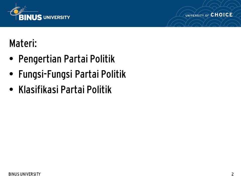 BINUS UNIVERSITY2 Materi: Pengertian Partai Politik Fungsi-Fungsi Partai Politik Klasifikasi Partai Politik