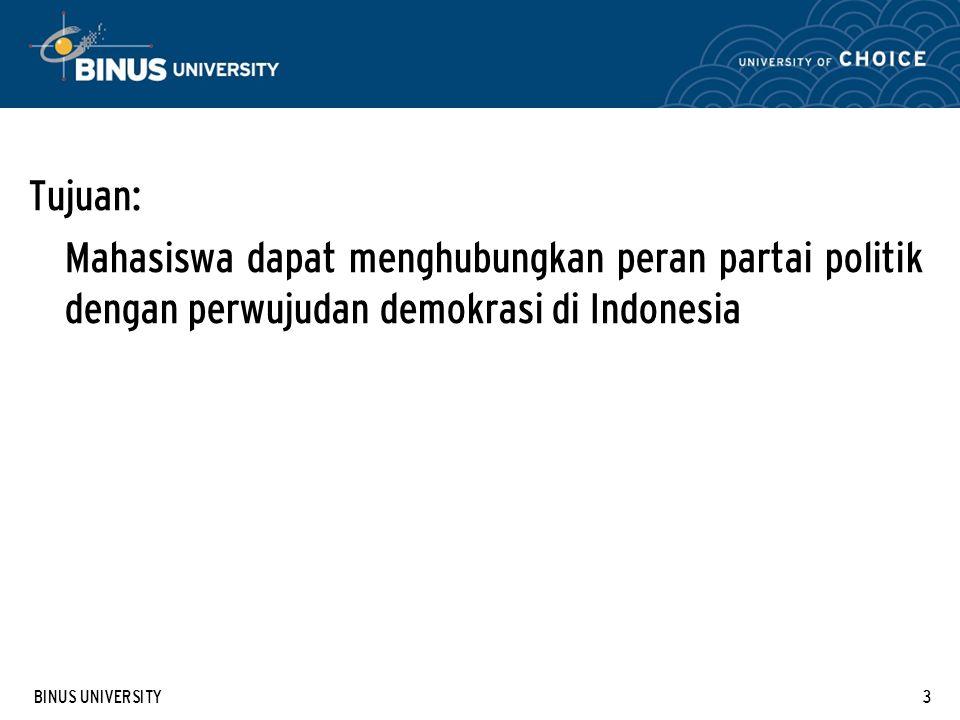 BINUS UNIVERSITY3 Tujuan: Mahasiswa dapat menghubungkan peran partai politik dengan perwujudan demokrasi di Indonesia